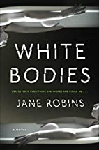 White Bodies by Jane Robins