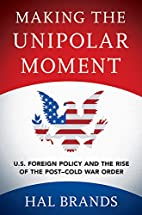 Making the Unipolar Moment: U.S. Foreign…