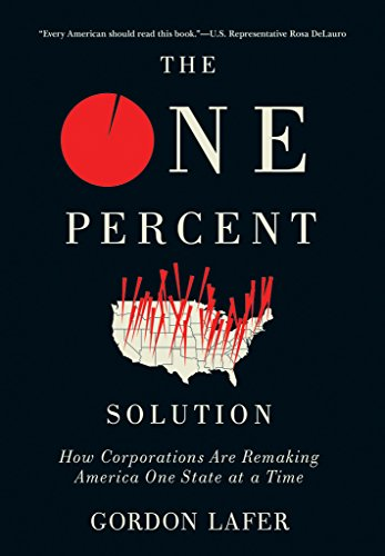 the-one-percent-solution-how-corporations-are-remaking-america-one-state-at-a-time