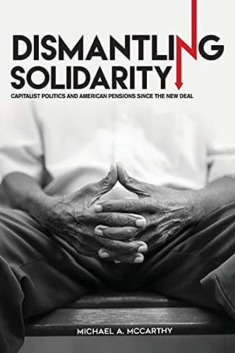 dismantling-solidarity-capitalist-politics-and-american-pensions-since-the-new-deal