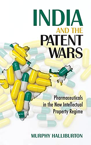 india-and-the-patent-wars-pharmaceuticals-in-the-new-intellectual-property-regime-the-culture-and-politi