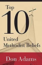 Top 10 United Methodist Beliefs by Don Adams