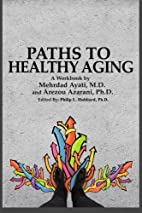 Paths to Healthy Aging by Mehrdad Ayati M.D.