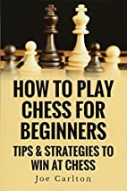 How To Play Chess For Beginners: Tips &…