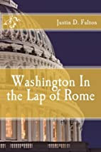 Washington In the Lap of Rome by Justin D.…