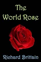 The World Rose by Richard Brittain