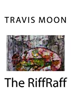 The RiffRaff by Travis Moon