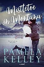 Mistletoe in Montana by Pamela M. Kelley