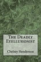 The Deadly Eyellusionist by chelsey nicole…