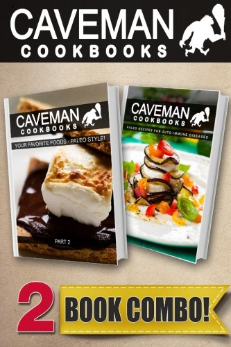 caveman-cookbooks-your-favorite-foods-paleo-style-part-2-paleo-recipes-for-auto-immune-diseases-2-book-combo
