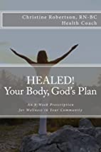 Healed! Your Body, God's Plan: An…