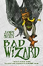 Bad Wizard by James Maxey