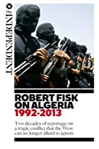 Robert Fisk on Algeria by Robert Fisk