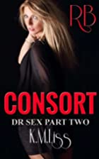 Consort (Dr Sex Series Book 2) by K.M. Liss