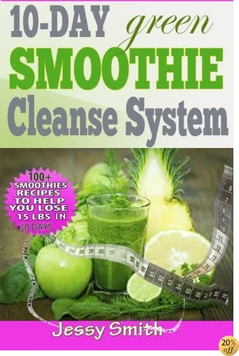 T10-Day Green Smoothie Cleanse System: Over 80+ All-New Green Smoothie Recipes to Help you lose 15 Lbs in 10 Days