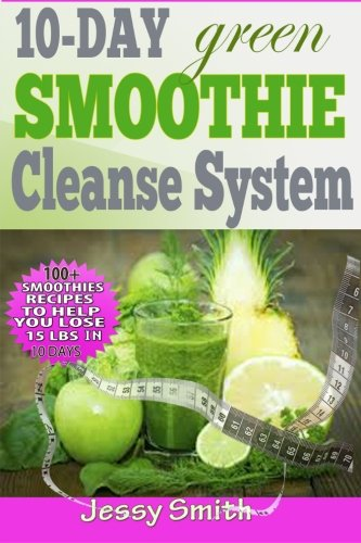 10-day-green-smoothie-cleanse-system-over-80-all-new-green-smoothie-recipes-to-help-you-lose-15-lbs-in-10-days