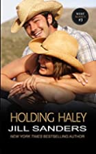 Holding Haley (West, #3) by Jill Sanders