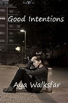 Good Intentions by Aya Walksfar