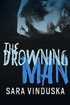 The Drowning Man by Sara Vinduska