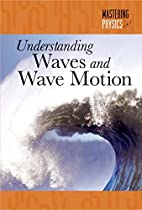 Understanding Waves and Wave Motion…