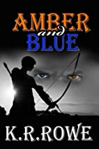 Amber and Blue (Volume 1) by K. R. Rowe