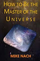 HOW to BE the MASTER of the UNIVERSE by Mike…