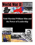 Field Marshal William Slim and the Power of…
