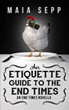 An Etiquette Guide to the End Times by Maia…
