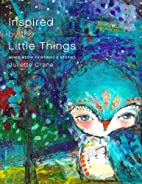Inspired by the Little Things - Mixed Media…