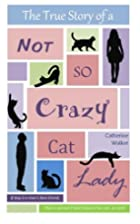 The True Story of a Not So Crazy Cat Lady by…