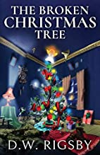 The Broken Christmas Tree by D W Rigsby