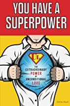 You Have a Superpower: The Extraordinary…