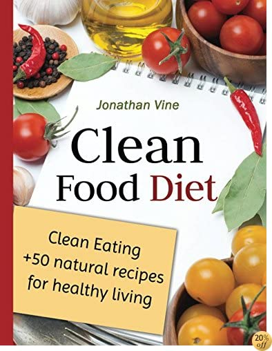 Clean Food Diet (Special Diet Cookbooks & Vegetarian Recipes Collection) (Volume 4)