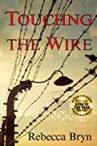 Touching the Wire by Rebecca Bryn