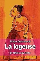 La logeuse: et autres nouvelles by Fiodor…
