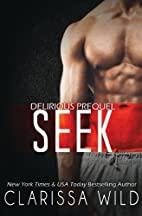 Seek (Delirious, #0.5) by Clarissa Wild