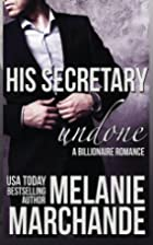 His Secretary: Undone by Melanie Marchande
