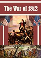 The War of 1812 by Matthew Forney Steele
