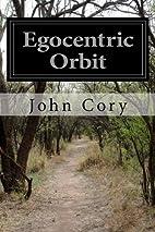 Egocentric Orbit by John Cory