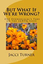 But What If We're Wrong?: One Evangelical's…