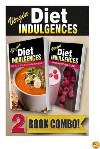 Virgin Diet Recipes For Auto-Immune Diseases and Virgin Diet Vitamix Recipes: 2 Book Combo (Virgin Diet Indulgences)