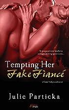 Tempting Her Fake Fiancé by Julie Particka