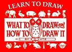 Learn to Draw: What to Draw and How to Draw…