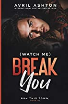 (Watch Me) Break You (Run This Town, #1) by…