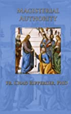 Magisterial Authority by Fr. Chad Ripperger…