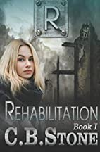 Rehabilitation (Unbelief #1) by C. B. Stone