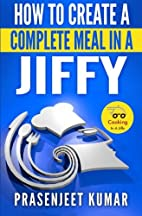 How to Create a Complete Meal in a Jiffy…
