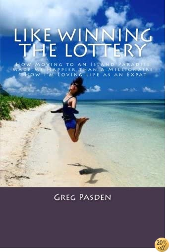 Like Winning the Lottery: How Moving to an Island Paradise made me Happier than a Millionaire &   How I?m Loving Life as an Expat