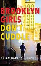 Brooklyn Girls Don't Cuddle: A Novel by…
