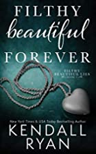 Filthy Beautiful Forever by Kendall Ryan